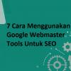 Google Webmaster Tools Untuk SEO